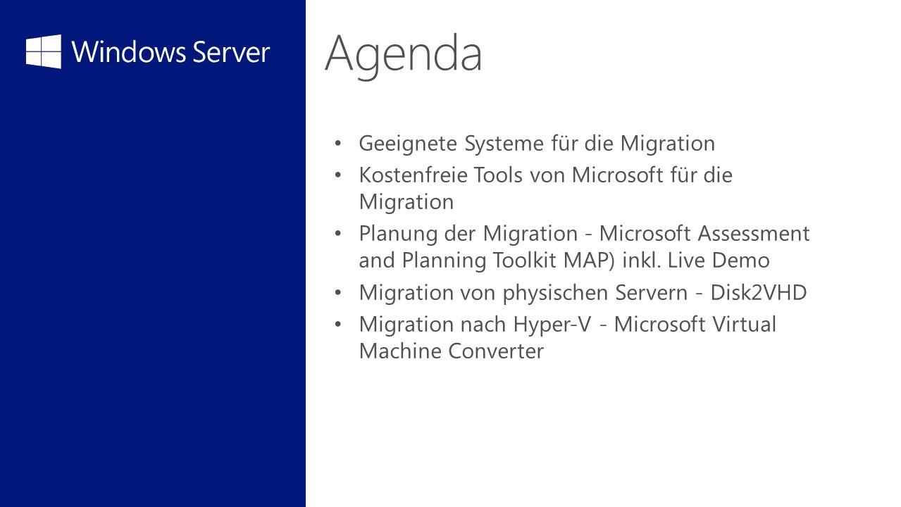 Agenda Geeignete Systeme für die Migration Kostenfreie Tools von Microsoft für die Migration Planung der Migration - Microsoft Assessment and Planning Toolkit MAP) inkl.