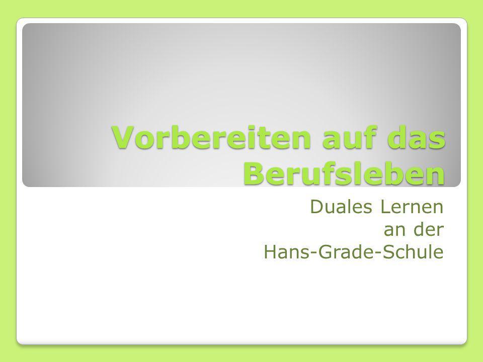 Vorbereiten auf das Berufsleben Duales Lernen an der Hans-Grade-Schule