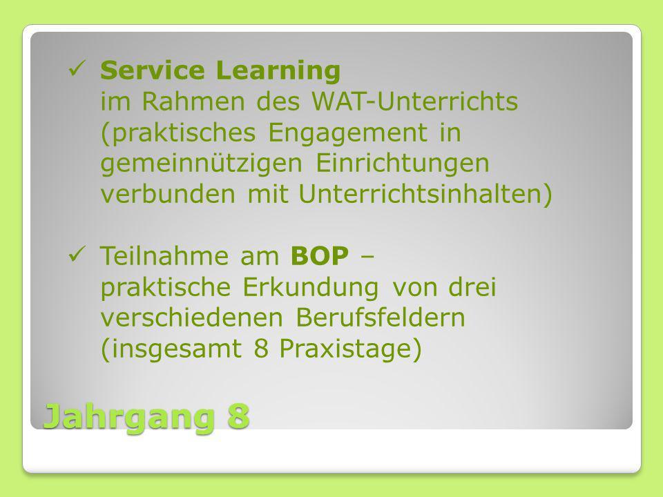Jahrgang 8 Service Learning im Rahmen des WAT-Unterrichts (praktisches Engagement in gemeinnützigen Einrichtungen verbunden mit Unterrichtsinhalten) T