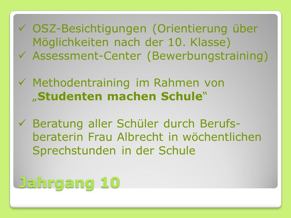 Jahrgang 10 OSZ-Besichtigungen (Orientierung über Möglichkeiten nach der 10. Klasse) Assessment-Center (Bewerbungstraining) Methodentraining im Rahmen