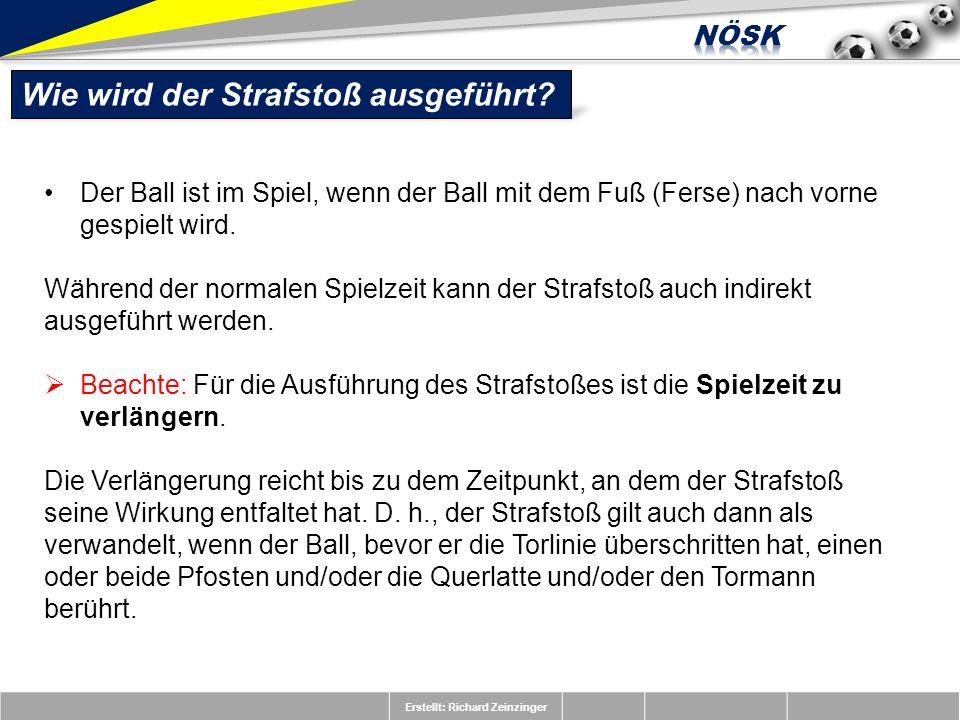 Erstellt: Richard Zeinzinger Wie wird der Strafstoß ausgeführt? Der Ball ist im Spiel, wenn der Ball mit dem Fuß (Ferse) nach vorne gespielt wird. Wäh