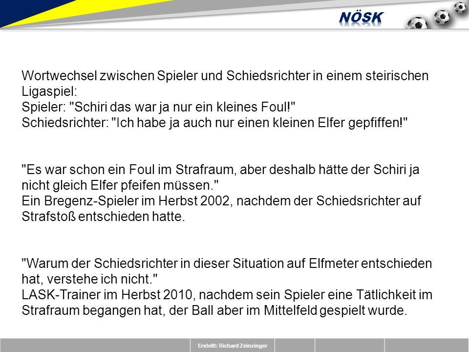 Erstellt: Richard Zeinzinger Wortwechsel zwischen Spieler und Schiedsrichter in einem steirischen Ligaspiel: Spieler: