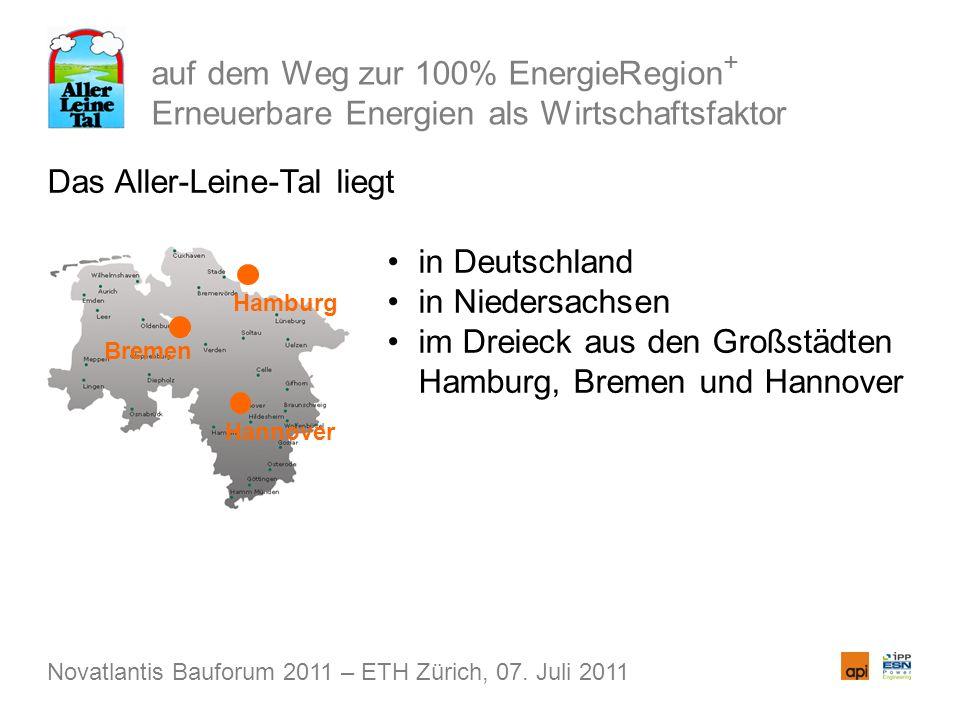 auf dem Weg zur 100% EnergieRegion + Erneuerbare Energien als Wirtschaftsfaktor Das Aller-Leine-Tal liegt in Deutschland in Niedersachsen im Dreieck aus den Großstädten Hamburg, Bremen und Hannover Novatlantis Bauforum 2011 – ETH Zürich, 07.
