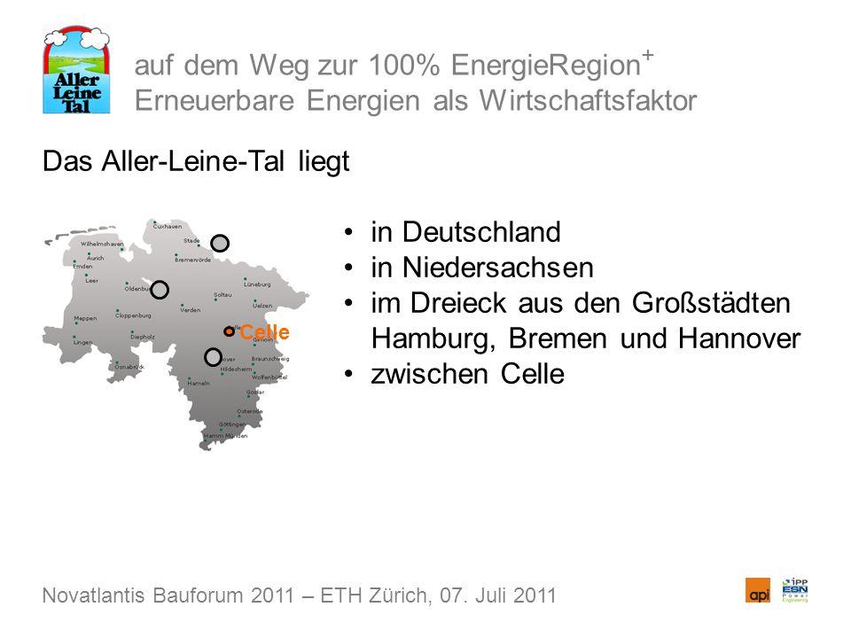 auf dem Weg zur 100% EnergieRegion + Erneuerbare Energien als Wirtschaftsfaktor Das Aller-Leine-Tal liegt in Deutschland in Niedersachsen im Dreieck aus den Großstädten Hamburg, Bremen und Hannover zwischen Celle Novatlantis Bauforum 2011 – ETH Zürich, 07.