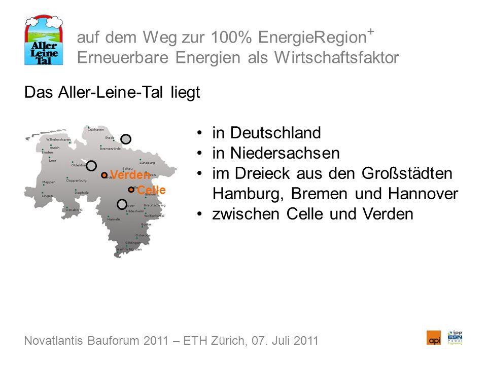 auf dem Weg zur 100% EnergieRegion + Erneuerbare Energien als Wirtschaftsfaktor Das Aller-Leine-Tal liegt in Deutschland in Niedersachsen im Dreieck aus den Großstädten Hamburg, Bremen und Hannover zwischen Celle und Verden Novatlantis Bauforum 2011 – ETH Zürich, 07.