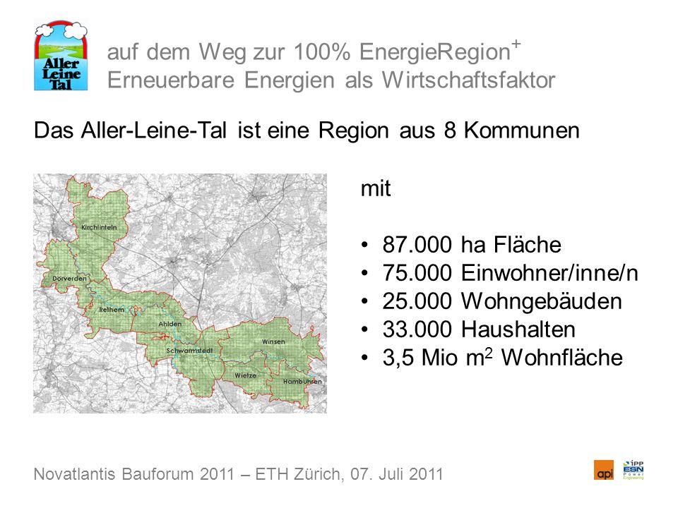auf dem Weg zur 100% EnergieRegion + Erneuerbare Energien als Wirtschaftsfaktor Das Aller-Leine-Tal ist eine Region aus 8 Kommunen Novatlantis Bauforum 2011 – ETH Zürich, 07.
