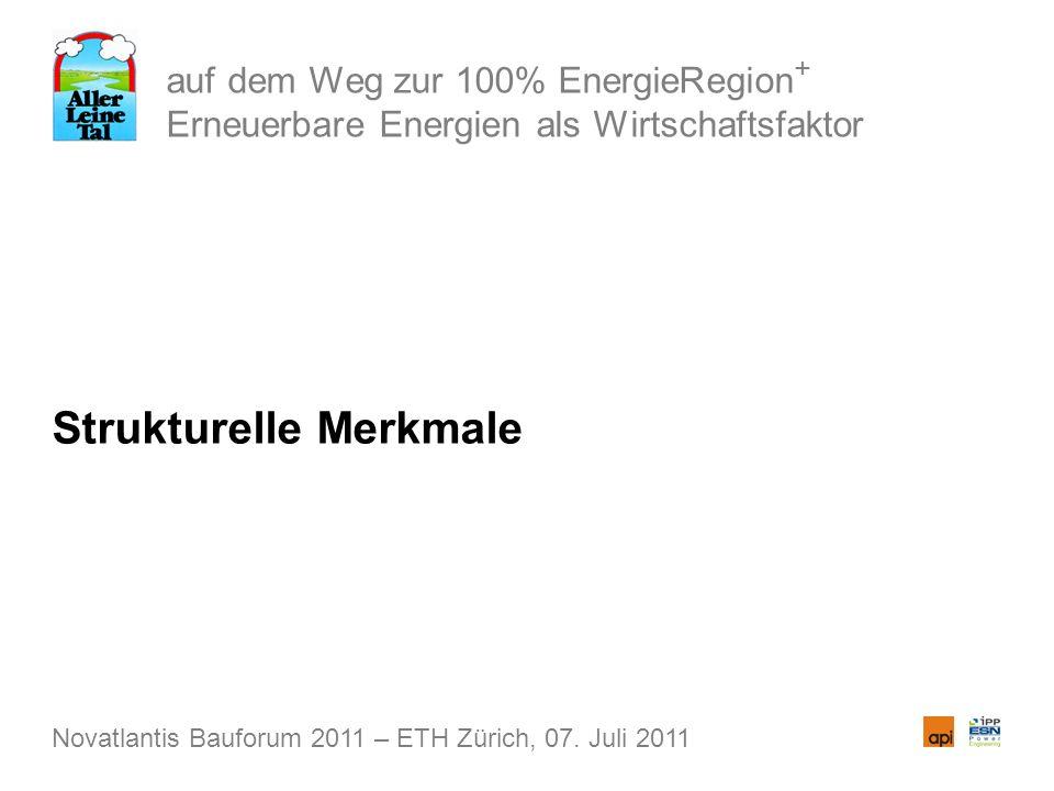 auf dem Weg zur 100% EnergieRegion + Erneuerbare Energien als Wirtschaftsfaktor Strukturelle Merkmale Novatlantis Bauforum 2011 – ETH Zürich, 07. Juli