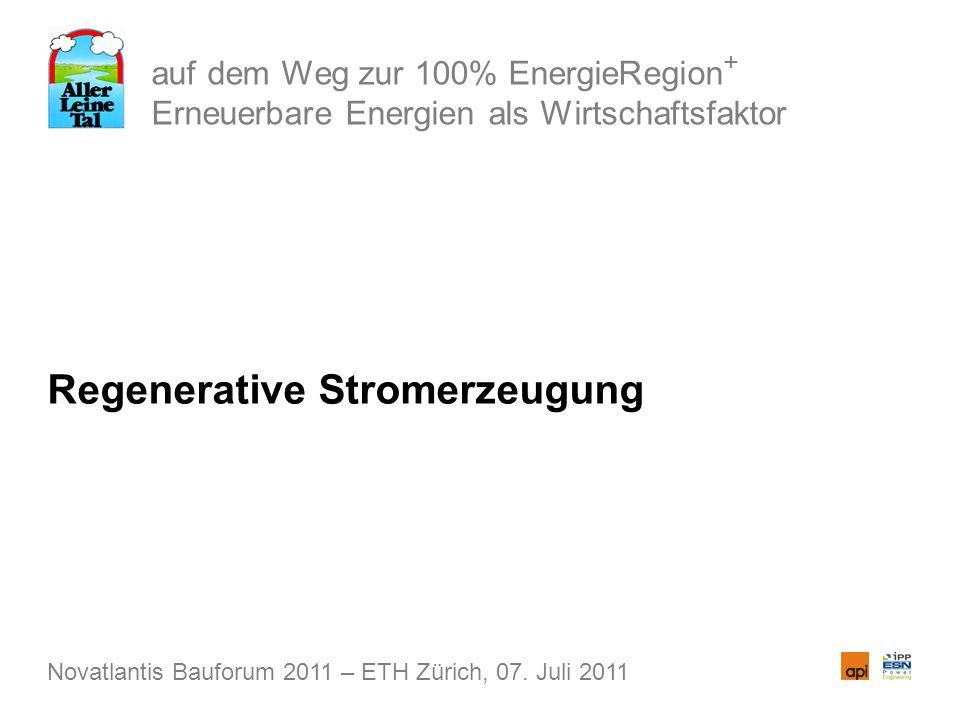 auf dem Weg zur 100% EnergieRegion + Erneuerbare Energien als Wirtschaftsfaktor Regenerative Stromerzeugung Novatlantis Bauforum 2011 – ETH Zürich, 07.