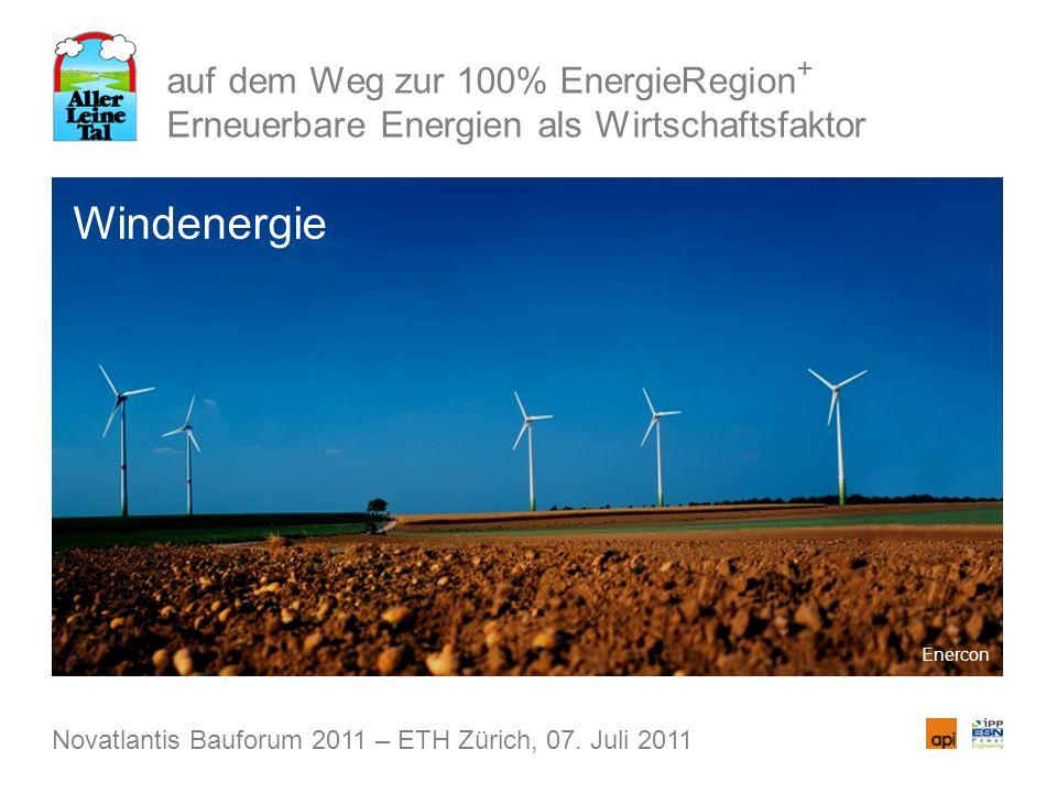 auf dem Weg zur 100% EnergieRegion + Erneuerbare Energien als Wirtschaftsfaktor Windenergie Novatlantis Bauforum 2011 – ETH Zürich, 07. Juli 2011 Ener