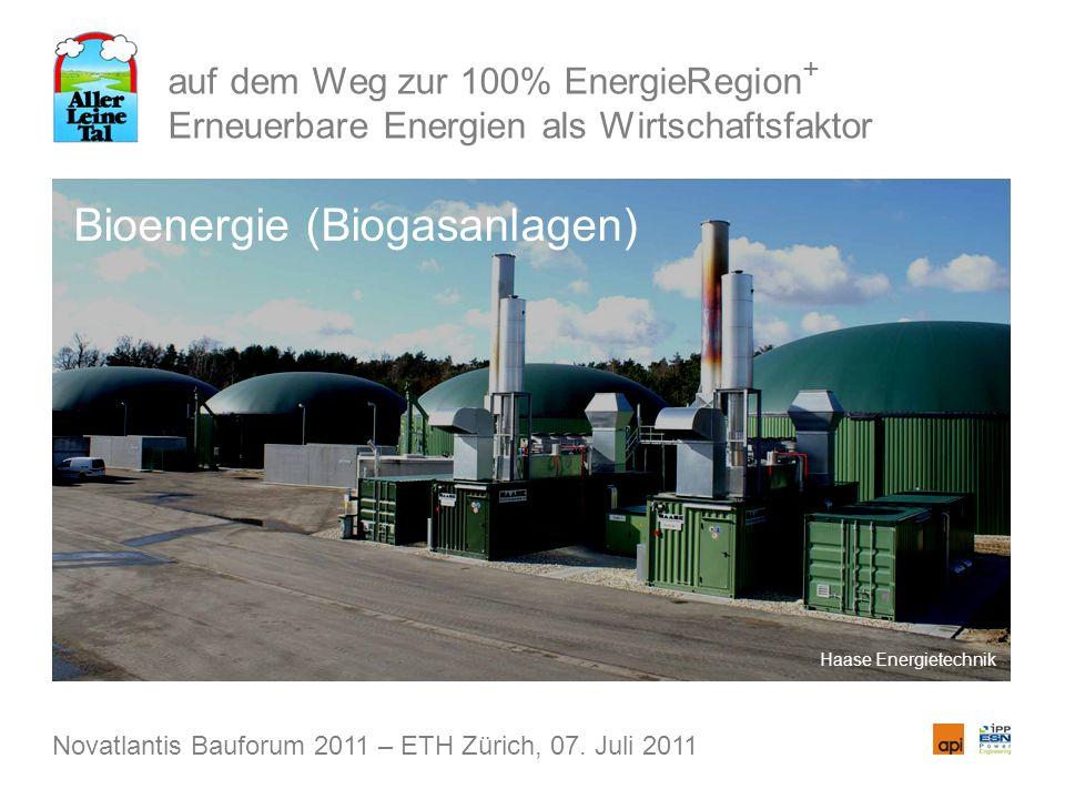 auf dem Weg zur 100% EnergieRegion + Erneuerbare Energien als Wirtschaftsfaktor Bioenergie (Biogasanlagen) Novatlantis Bauforum 2011 – ETH Zürich, 07.