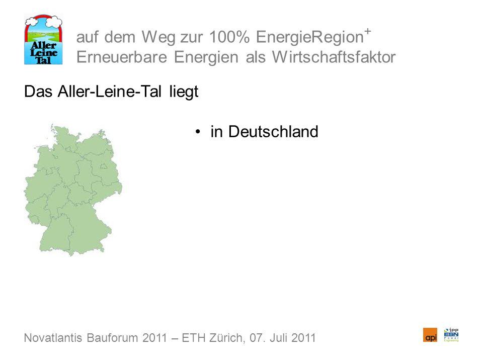 auf dem Weg zur 100% EnergieRegion + Erneuerbare Energien als Wirtschaftsfaktor Das Aller-Leine-Tal liegt in Deutschland Novatlantis Bauforum 2011 – E