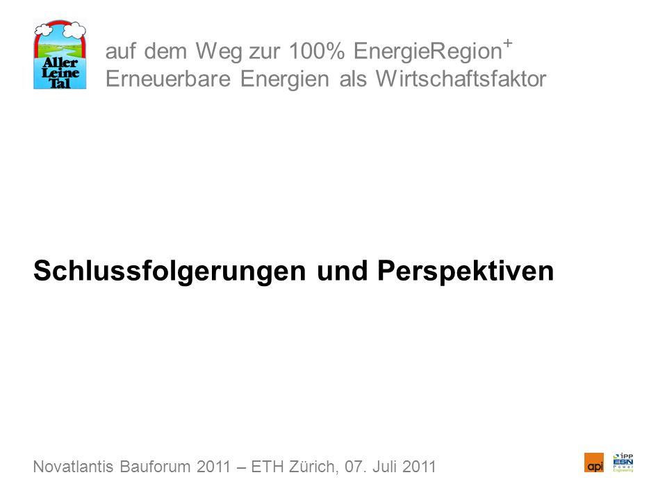 auf dem Weg zur 100% EnergieRegion + Erneuerbare Energien als Wirtschaftsfaktor Schlussfolgerungen und Perspektiven Novatlantis Bauforum 2011 – ETH Zü