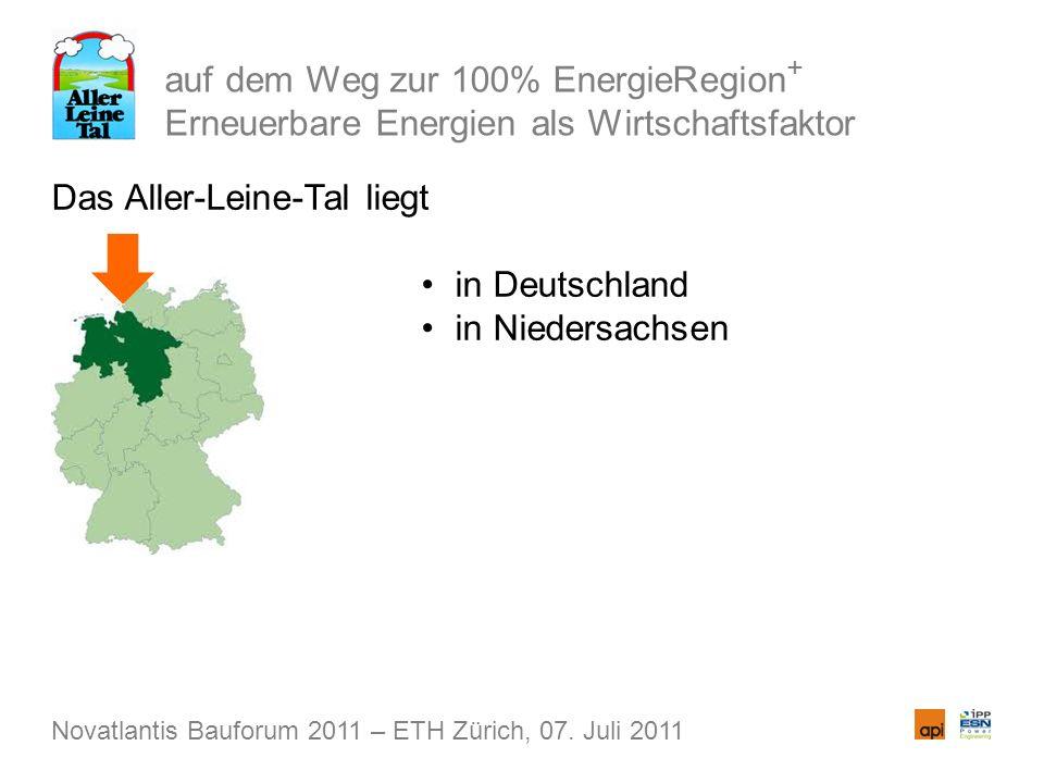 auf dem Weg zur 100% EnergieRegion + Erneuerbare Energien als Wirtschaftsfaktor Das Aller-Leine-Tal liegt in Deutschland in Niedersachsen Novatlantis Bauforum 2011 – ETH Zürich, 07.