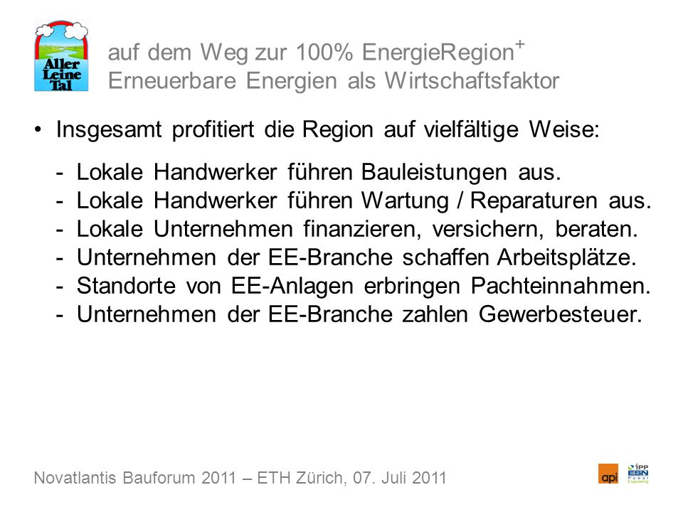 auf dem Weg zur 100% EnergieRegion + Erneuerbare Energien als Wirtschaftsfaktor Insgesamt profitiert die Region auf vielfältige Weise: - Lokale Handwerker führen Bauleistungen aus.