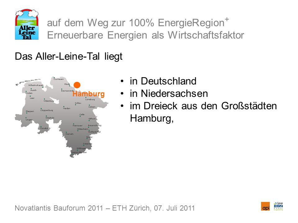 auf dem Weg zur 100% EnergieRegion + Erneuerbare Energien als Wirtschaftsfaktor Das Aller-Leine-Tal liegt in Deutschland in Niedersachsen im Dreieck aus den Großstädten Hamburg, Novatlantis Bauforum 2011 – ETH Zürich, 07.