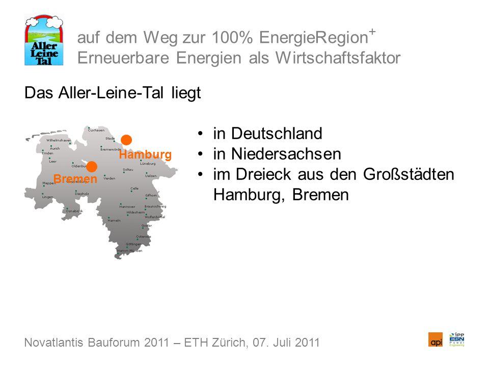 auf dem Weg zur 100% EnergieRegion + Erneuerbare Energien als Wirtschaftsfaktor Das Aller-Leine-Tal liegt in Deutschland in Niedersachsen im Dreieck aus den Großstädten Hamburg, Bremen Novatlantis Bauforum 2011 – ETH Zürich, 07.