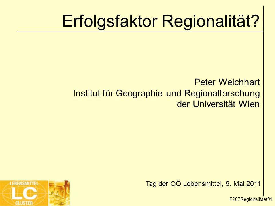 Erfolgsfaktor Regionalität? Peter Weichhart Institut für Geographie und Regionalforschung der Universität Wien Tag der OÖ Lebensmittel, 9. Mai 2011 P2