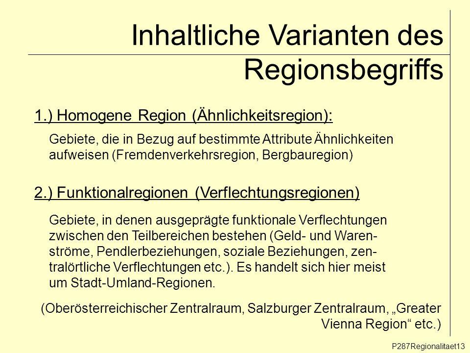Inhaltliche Varianten des Regionsbegriffs P287Regionalitaet13 1.) Homogene Region (Ähnlichkeitsregion): Gebiete, die in Bezug auf bestimmte Attribute