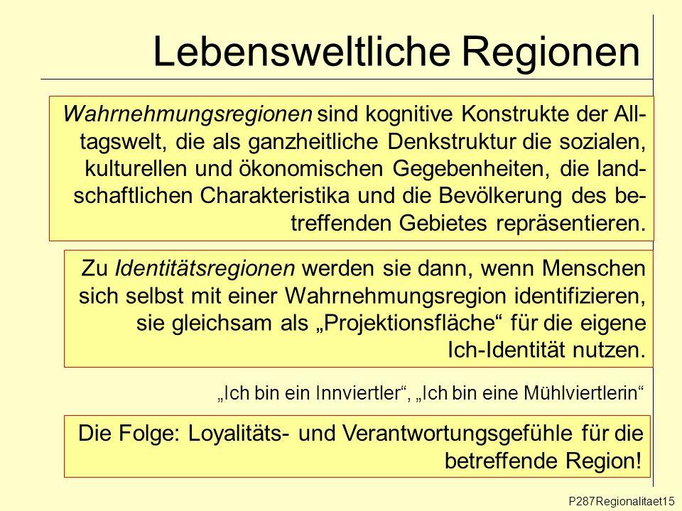 Lebensweltliche Regionen P287Regionalitaet15 Wahrnehmungsregionen sind kognitive Konstrukte der All- tagswelt, die als ganzheitliche Denkstruktur die