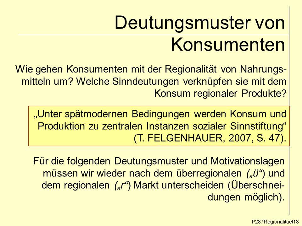 Deutungsmuster von Konsumenten P287Regionalitaet18 Wie gehen Konsumenten mit der Regionalität von Nahrungs- mitteln um? Welche Sinndeutungen verknüpfe