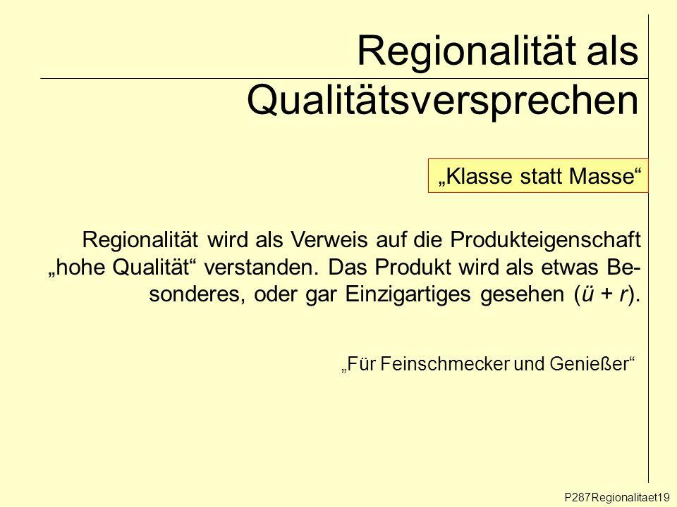 Regionalität als Qualitätsversprechen P287Regionalitaet19 Klasse statt Masse Regionalität wird als Verweis auf die Produkteigenschaft hohe Qualität ve