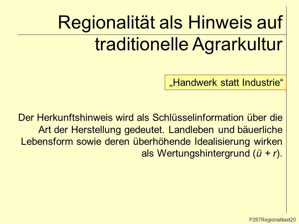 Regionalität als Hinweis auf traditionelle Agrarkultur P287Regionalitaet20 Handwerk statt Industrie Der Herkunftshinweis wird als Schlüsselinformation