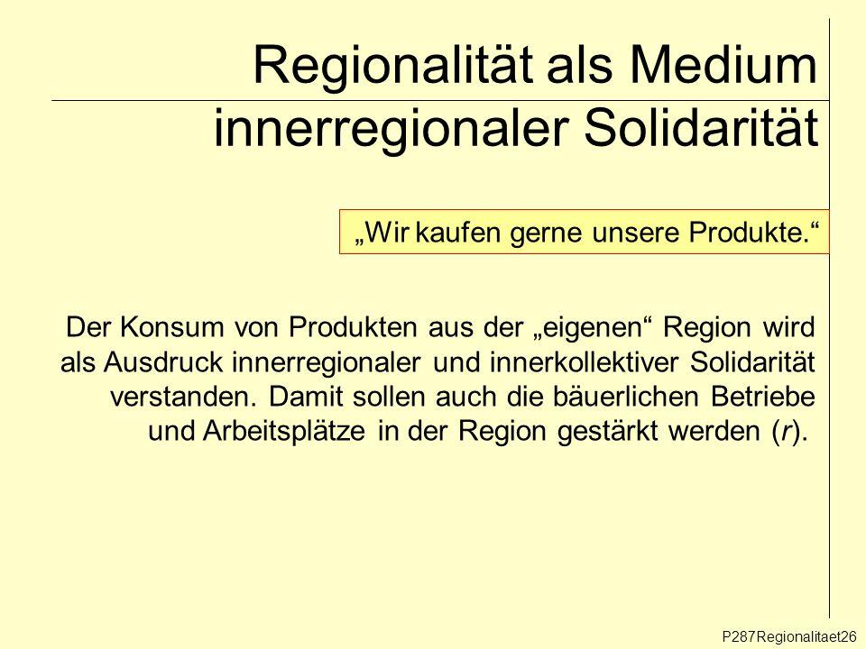 Regionalität als Medium innerregionaler Solidarität P287Regionalitaet26 Wir kaufen gerne unsere Produkte. Der Konsum von Produkten aus der eigenen Reg