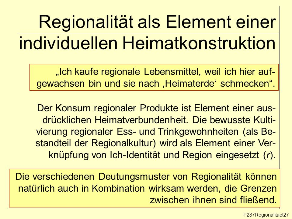 Regionalität als Element einer individuellen Heimatkonstruktion P287Regionalitaet27 Ich kaufe regionale Lebensmittel, weil ich hier auf- gewachsen bin