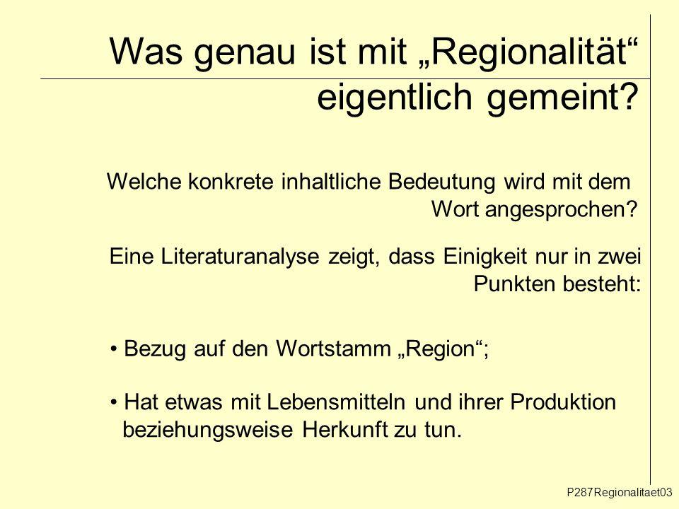 Was genau ist mit Regionalität eigentlich gemeint? P287Regionalitaet03 Welche konkrete inhaltliche Bedeutung wird mit dem Wort angesprochen? Eine Lite