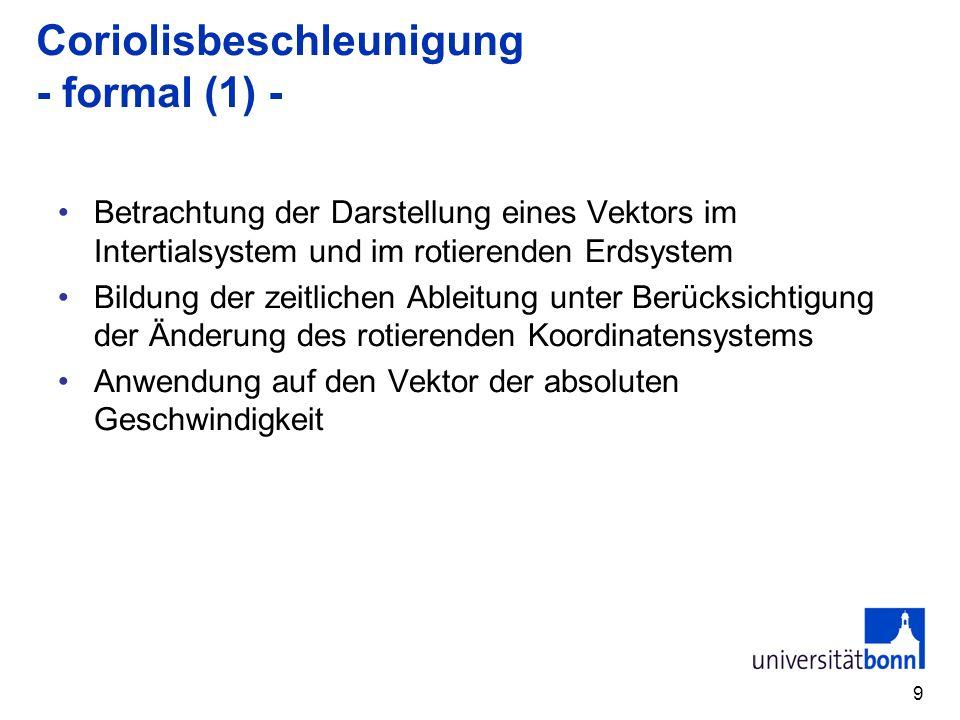 9 Coriolisbeschleunigung - formal (1) - Betrachtung der Darstellung eines Vektors im Intertialsystem und im rotierenden Erdsystem Bildung der zeitlich