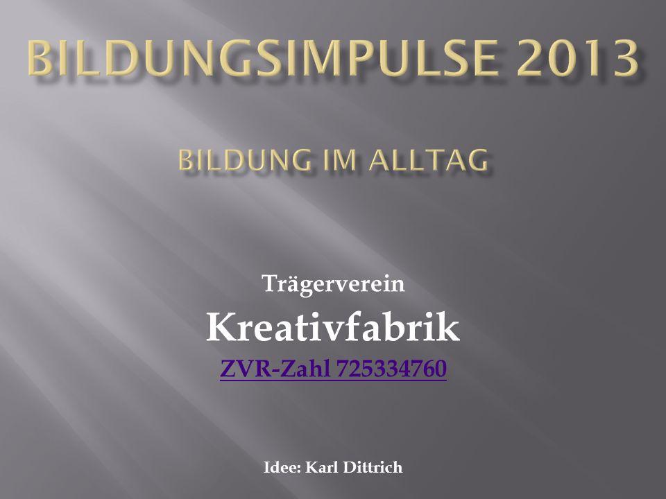 Trägerverein Kreativfabrik ZVR-Zahl 725334760 Idee: Karl Dittrich