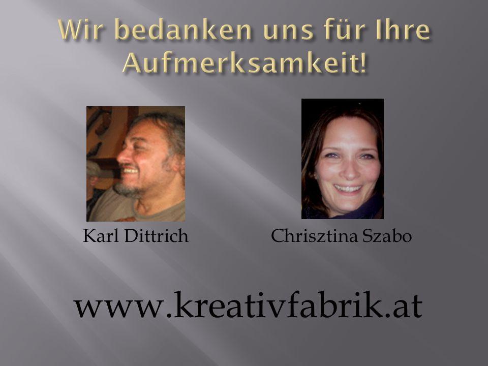 Karl DittrichChrisztina Szabo www.kreativfabrik.at