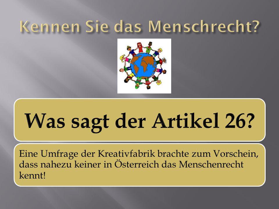 Eine Umfrage der Kreativfabrik brachte zum Vorschein, dass nahezu keiner in Österreich das Menschenrecht kennt!