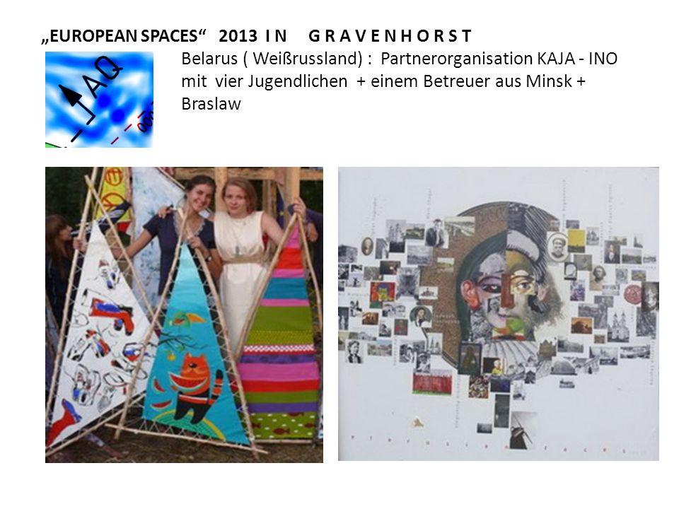 EUROPEAN SPACES 2013 I N G R A V E N H O R S T Belarus ( Weißrussland) : Partnerorganisation KAJA - INO mit vier Jugendlichen + einem Betreuer aus Min