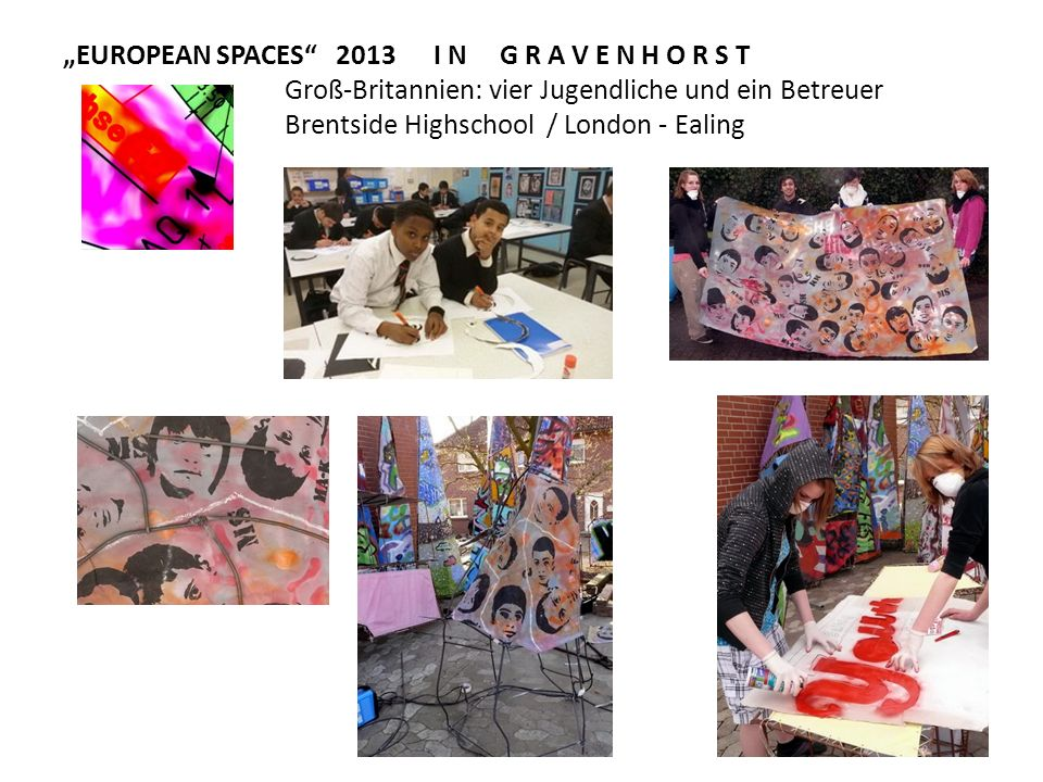 EUROPEAN SPACES 2013 I N G R A V E N H O R S T Groß-Britannien: vier Jugendliche und ein Betreuer Brentside Highschool / London - Ealing