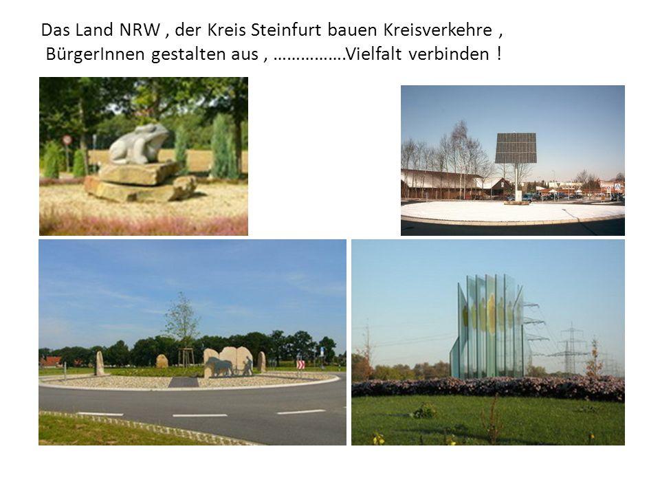 Das Land NRW, der Kreis Steinfurt bauen Kreisverkehre, BürgerInnen gestalten aus, …………….Vielfalt verbinden !