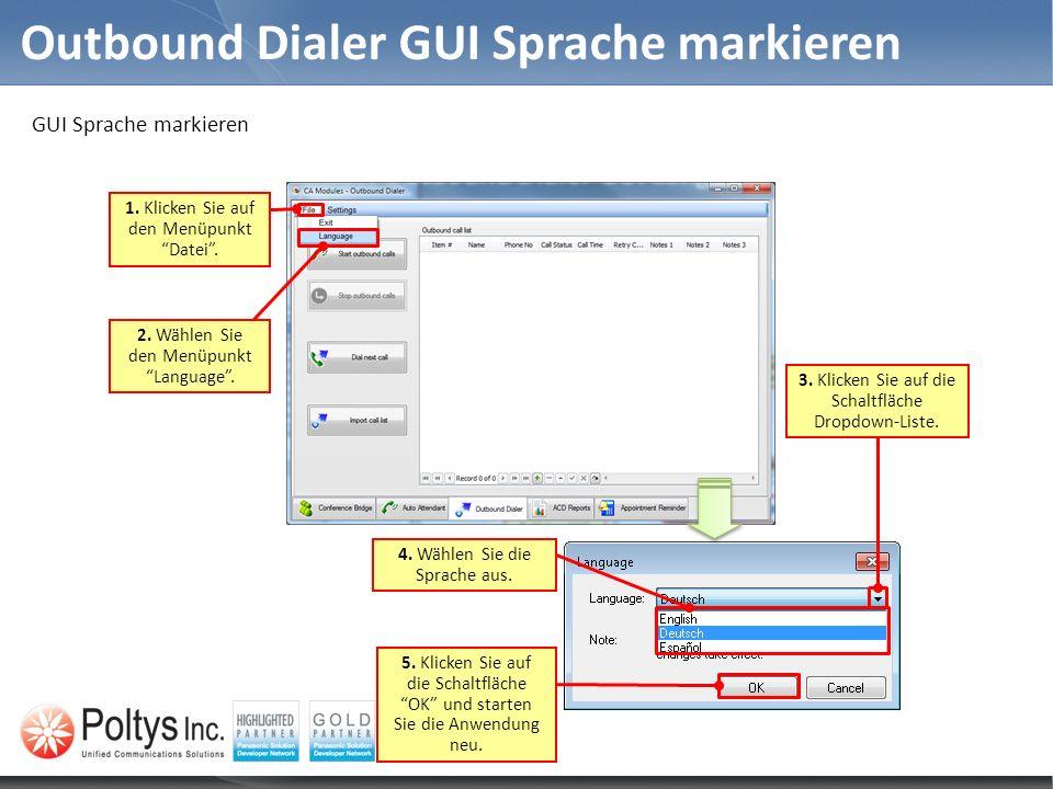 Outbound Dialer GUI Sprache markieren GUI Sprache markieren 2. Wählen Sie den Menüpunkt Language. 1. Klicken Sie auf den Menüpunkt Datei. 4. Wählen Si