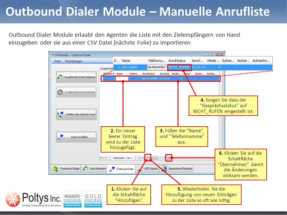Outbound Dialer Module – Manuelle Anrufliste Outbound Dialer Module erlaubt den Agenten die Liste mit den Zielempfängern von Hand einzugeben oder sie