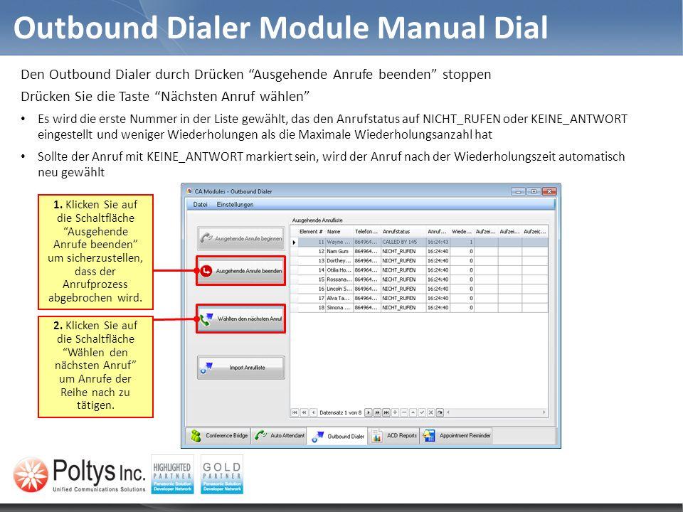 Outbound Dialer Module Manual Dial Den Outbound Dialer durch Drücken Ausgehende Anrufe beenden stoppen Drücken Sie die Taste Nächsten Anruf wählen Es wird die erste Nummer in der Liste gewählt, das den Anrufstatus auf NICHT_RUFEN oder KEINE_ANTWORT eingestellt und weniger Wiederholungen als die Maximale Wiederholungsanzahl hat Sollte der Anruf mit KEINE_ANTWORT markiert sein, wird der Anruf nach der Wiederholungszeit automatisch neu gewählt 2.