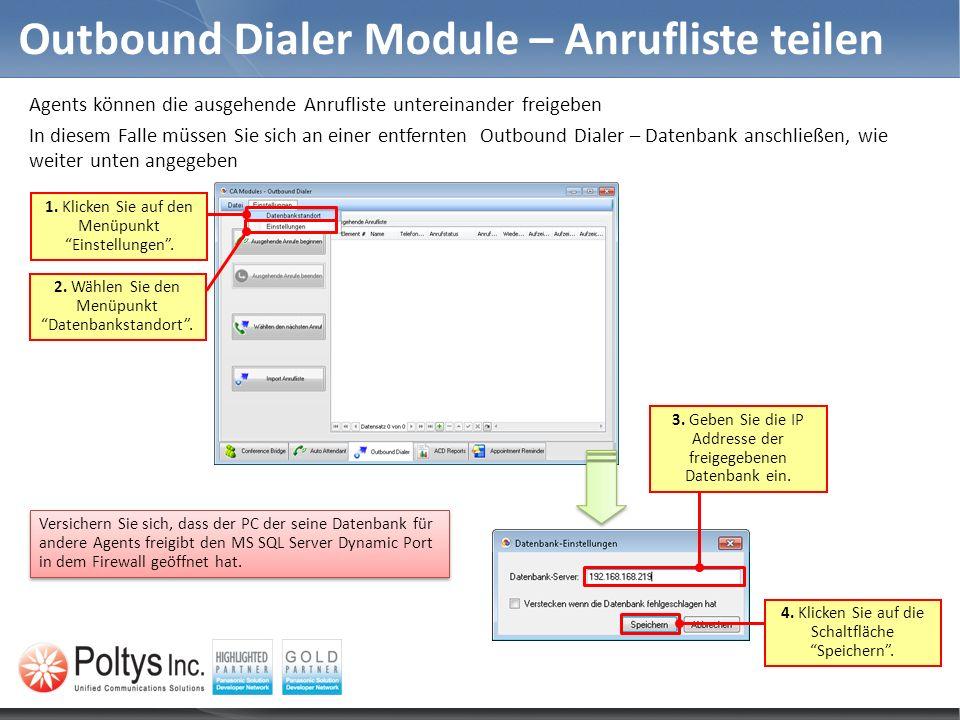 Outbound Dialer Module – Anrufliste teilen Agents können die ausgehende Anrufliste untereinander freigeben In diesem Falle müssen Sie sich an einer entfernten Outbound Dialer – Datenbank anschließen, wie weiter unten angegeben 2.