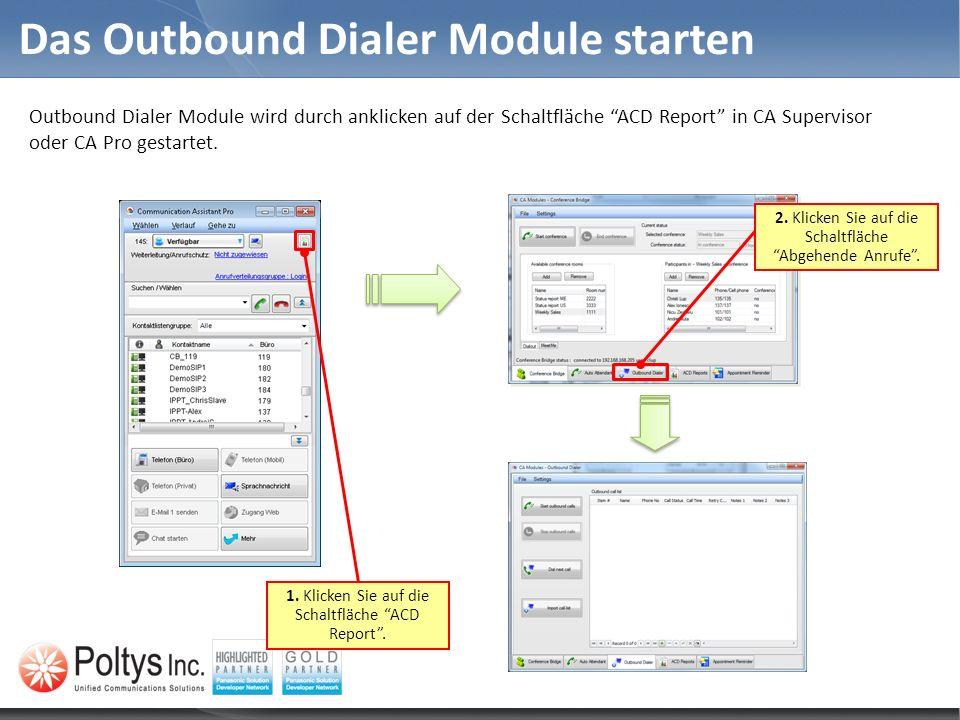 Das Outbound Dialer Module starten Outbound Dialer Module wird durch anklicken auf der Schaltfläche ACD Report in CA Supervisor oder CA Pro gestartet.