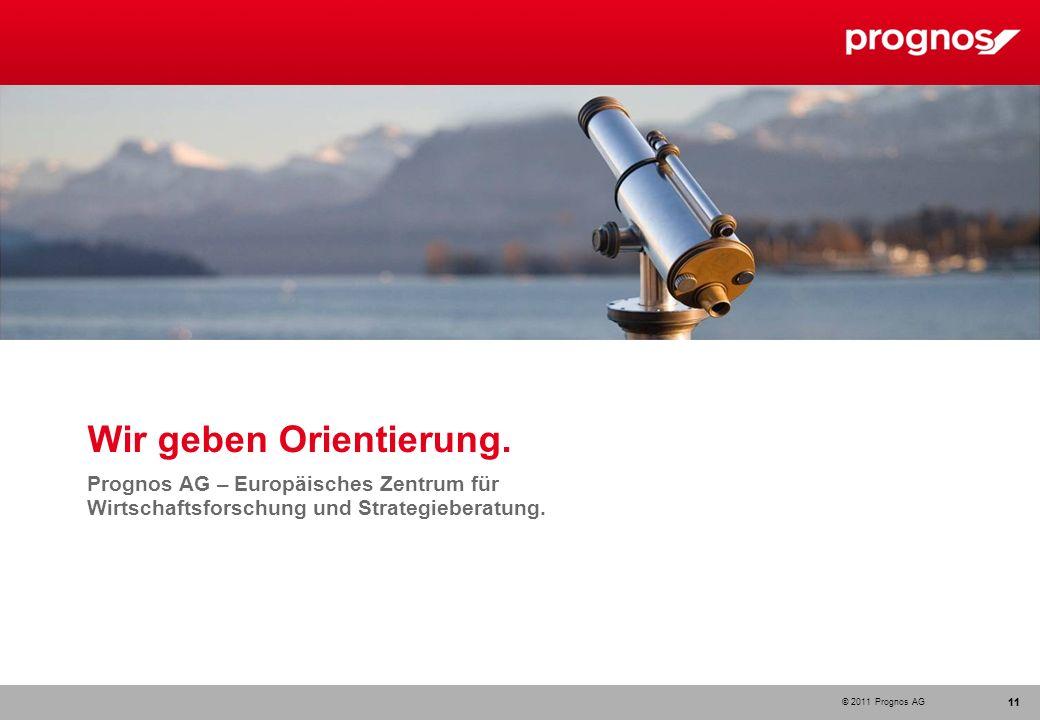 © 2011 Prognos AG 11 www.prognos.com 11 Wir geben Orientierung. Prognos AG – Europäisches Zentrum für Wirtschaftsforschung und Strategieberatung.