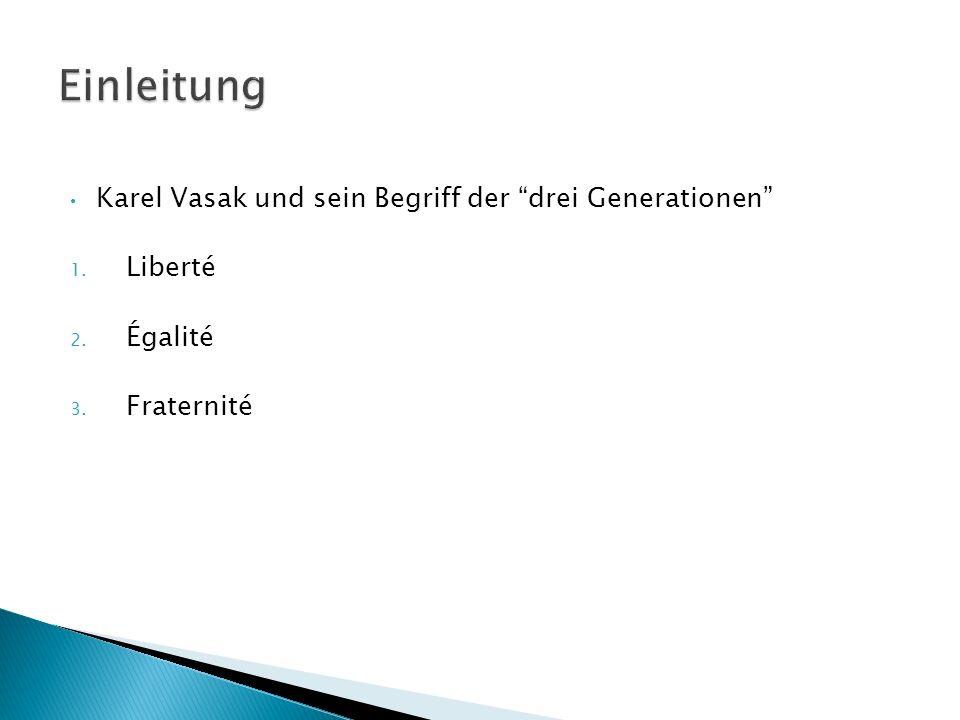 Karel Vasak und sein Begriff der drei Generationen 1. Liberté 2. Égalité 3. Fraternité