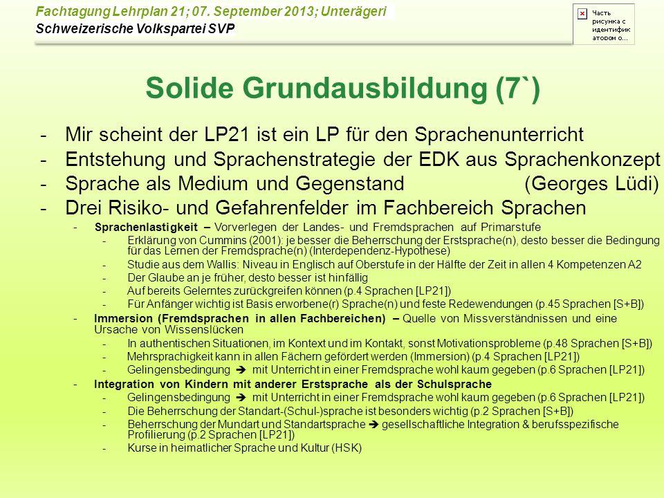 Schweizerische Volkspartei SVP Fachtagung Lehrplan 21; 07. September 2013; Unterägeri Solide Grundausbildung (7`) -Mir scheint der LP21 ist ein LP für