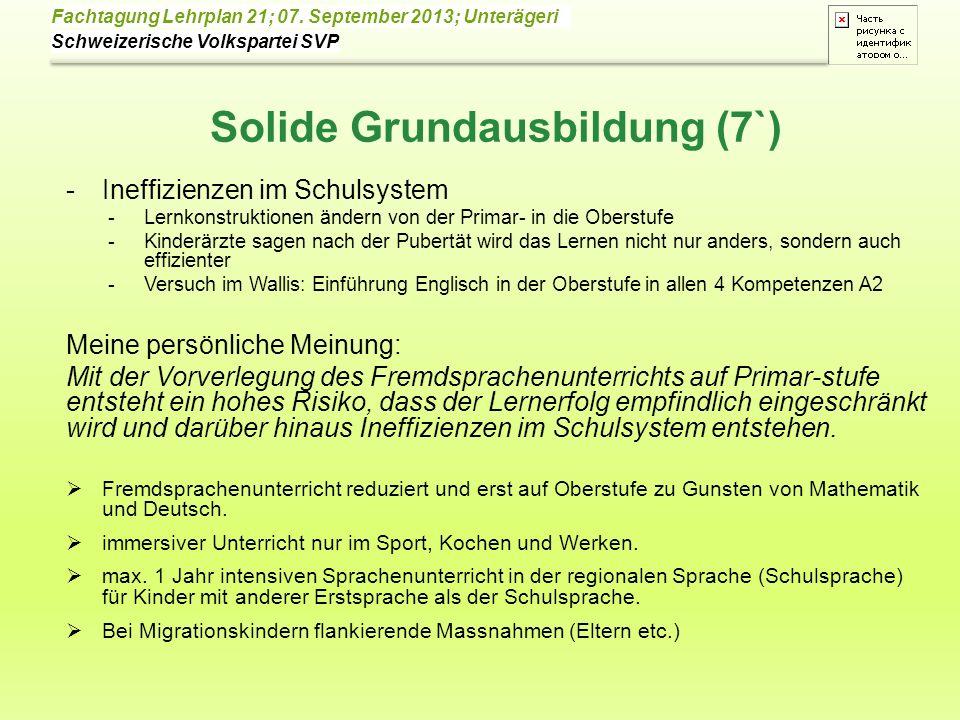 Schweizerische Volkspartei SVP Fachtagung Lehrplan 21; 07. September 2013; Unterägeri Solide Grundausbildung (7`) -Ineffizienzen im Schulsystem -Lernk