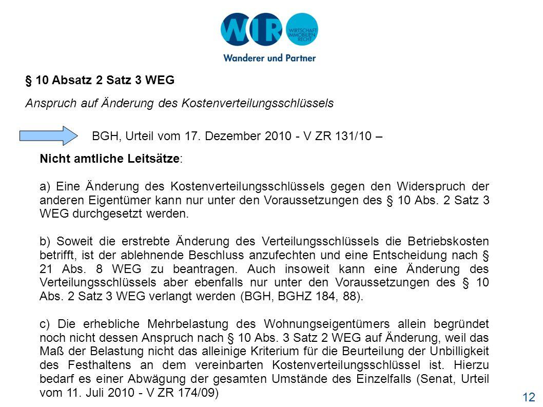 12 § 10 Absatz 2 Satz 3 WEG Anspruch auf Änderung des Kostenverteilungsschlüssels BGH, Urteil vom 17. Dezember 2010 - V ZR 131/10 – Nicht amtliche Lei