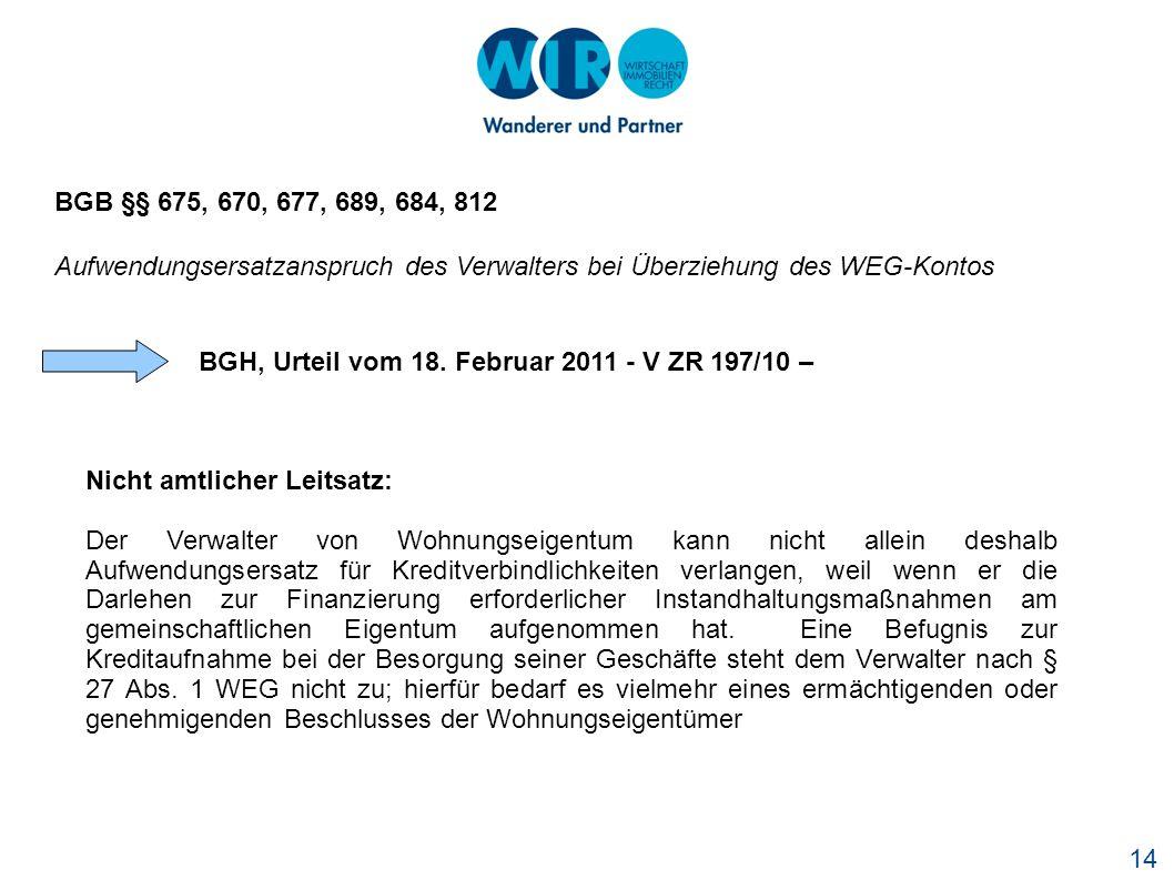 14 BGB §§ 675, 670, 677, 689, 684, 812 Aufwendungsersatzanspruch des Verwalters bei Überziehung des WEG-Kontos BGH, Urteil vom 18. Februar 2011 - V ZR