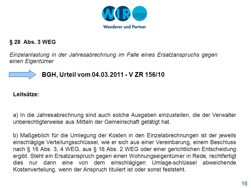 16 § 28 Abs. 3 WEG Einzelanlastung in der Jahresabrechnung im Falle eines Ersatzanspruchs gegen einen Eigentümer BGH, Urteil vom 04.03.2011 - V ZR 156