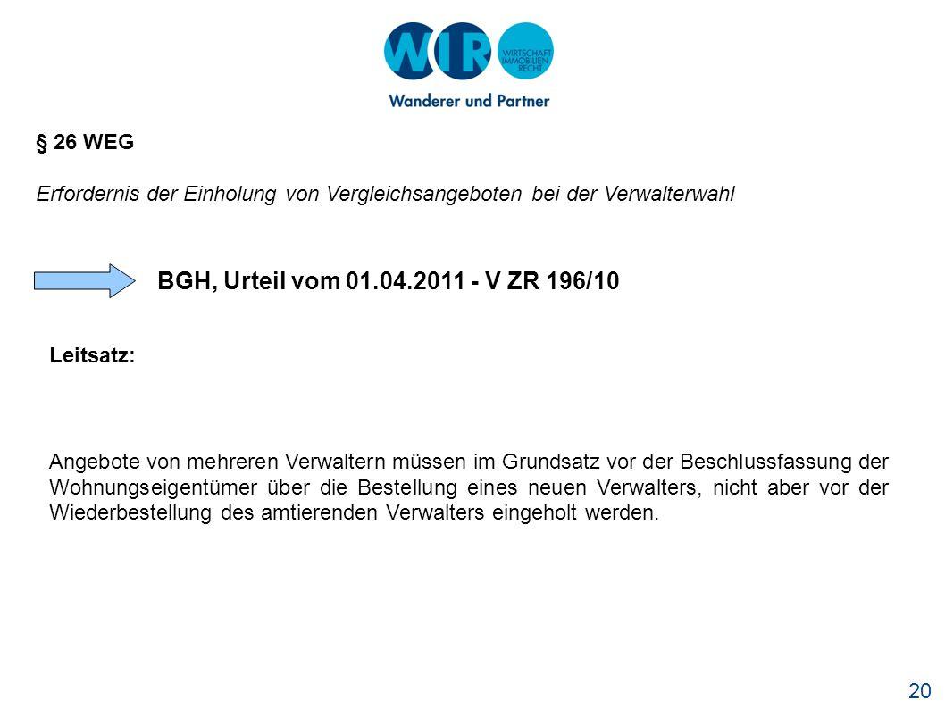 20 § 26 WEG Erfordernis der Einholung von Vergleichsangeboten bei der Verwalterwahl BGH, Urteil vom 01.04.2011 - V ZR 196/10 Leitsatz: Angebote von me