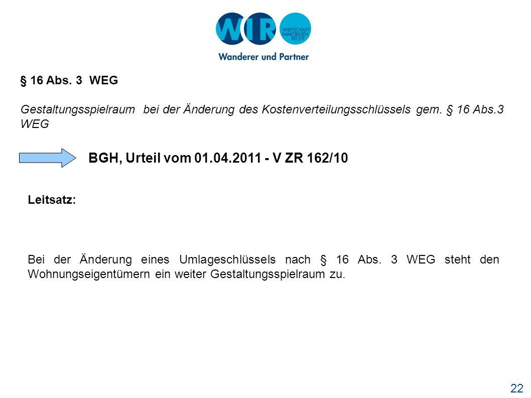 22 § 16 Abs. 3 WEG Gestaltungsspielraum bei der Änderung des Kostenverteilungsschlüssels gem. § 16 Abs.3 WEG BGH, Urteil vom 01.04.2011 - V ZR 162/10
